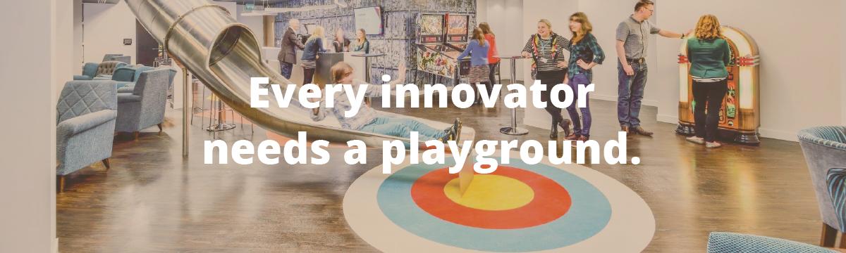 Every innovator needs a playground