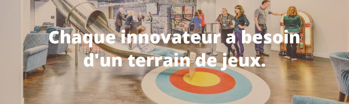 Innovateur besoin terrain de jeu